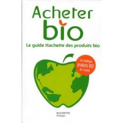 Hachette Pratique Acheter bio Le guide Hachette des produits bio x1 Livre de Librairie Les Copines Bio